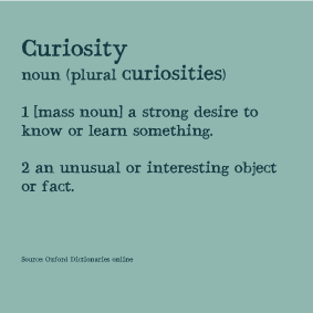 Curiosity  noun (plural curiosities)  1 [mass noun] a strong desire to know or learn something. 2 an unusual or interesting object or fact.